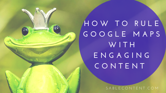 sablecontent.com-How to Rule Google Maps With Engaging Content